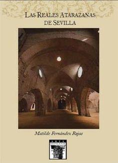 Las Reales Atarazanas de Sevilla / Matilde Fernández Rojas Publicación Sevilla : Diputación de Sevilla, Servicio de Archivo y Publicaciones, 2013