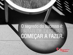 O segredo do sucesso é: parar de desejar, começar a fazer! #sucesso #fazer #desejo