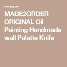 MADE2ORDER ORIGINAL Oil Painting Handmade wall Palette Knife
