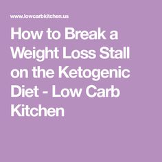 How to Break a Weight Loss Stall on the Ketogenic Diet - Low Carb Kitchen