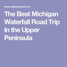 The Best Michigan Waterfall Road Trip In the Upper Peninsula
