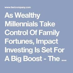 As Wealthy Millennials Take Control Of Family Fortunes, Impact Investing Is Set For A Big Boost - The future of business