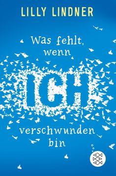 S. Fischer Verlage - Was fehlt, wenn ich verschwunden bin (Taschenbuch) - Lilly Lindner