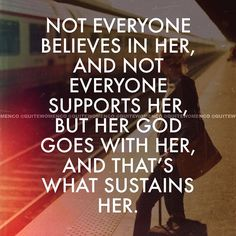 Her God Goes With Her, And That's What Sustains Her~ hmm I don't think I could've even tried to find a better quote for myself! God is good and he is listening! Faith Quotes, Bible Quotes, Me Quotes, Qoutes, Prayer Quotes, Famous Quotes, Quotes About God, Quotes To Live By, Great Quotes