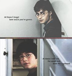 At times I forget how much you've grown. At times I still see the small boy from the cupboard- Dumbledore