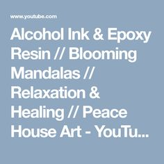 Alcohol Ink & Epoxy Resin // Blooming Mandalas // Relaxation & Healing // Peace House Art - YouTube