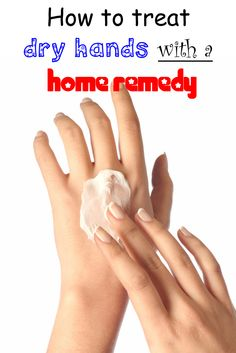 How to treat dry hands with a home remedy