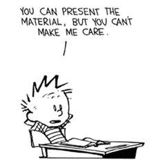 Ah, Calvin. Always voicing everyone's thoughts. |Humor||LOL||Funny||Comics||Calvin and Hobbes||School humor|