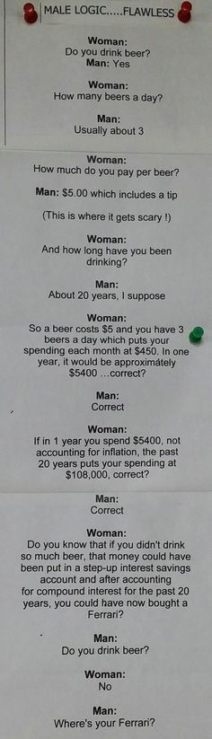Man logic, hmmm, I don't drink beer and I don't have a Ferrari. Something's wrong here