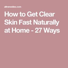 How to Get Clear Skin Fast Naturally at Home - 27 Ways