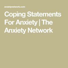 Coping Statements For Anxiety | The Anxiety Network