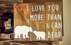 """Rustic """"I love you more than I can bear"""" Reclaimed Wood Sign Reclaimed Wood Signs, Wooden Signs, Bear Decor, Repurposed Wood, Wood Home Decor, Pallet Signs, Diy Signs, Love You More Than, Wood Pallets"""