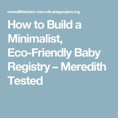 How to Build a Minimalist, Eco-Friendly Baby Registry – Meredith Tested