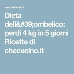 Dieta dell'ombelico: perdi 4 kg in 5 giorni Ricette di checucino.it