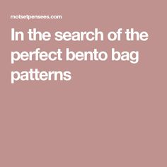 In the search of the perfect bento bag patterns