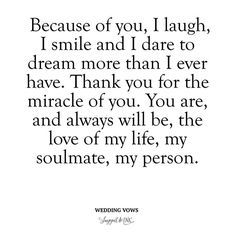 Wedding Quotes : Deep and Meaningful Wedding Vows Because of you I laugh I smile and I dare Vows Quotes, Qoutes, Smile Quotes, Happy Quotes, Happiness Quotes, Quotations, Love Quotes For Wedding, Bride To Be Quotes, Wedding Quotes And Sayings