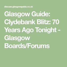 Glasgow Guide: Clydebank Blitz: 70 Years Ago Tonight - Glasgow Boards/Forums
