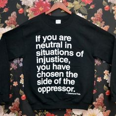 """If you are neutral in situations of injustice, you have chosen the side of the oppressor."" - Desmond Tutu"