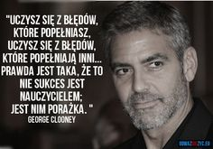 Uczysz się dzięki porażce - George Clooney George Clooney, Motto, English Course, Survival Life, Personal Trainer, Proverbs, Coaching, Life Quotes, Mindfulness