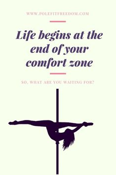 Life Begins At The End Of Your Comfort Zone - Inspirational Pole Dancing Quotes