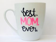 Best Mom Ever coffee tea mug Perfect Mother's Day by MakeLoveLive, $11.00