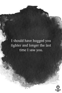 I should have hugged you tighter and longer the last time I saw you. # truths love I Should Have Hugged You Tighter And Longer The Last Time I Saw You Hug Quotes, Words Quotes, Love Quotes, Inspirational Quotes, Sayings, Strong Quotes, Love Memories Quotes, Attitude Quotes, Qoutes