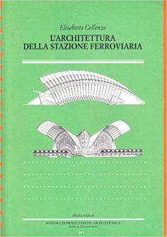 Amazon.it: L'architettura della stazione ferroviaria - Collenza, Elisabetta - Libri