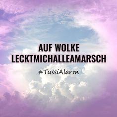 Auf Wolke Lecktmichamarsch #TussiAlarm #Arsch