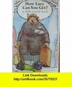 How Lazy Can You Get? (9780440406082) Phyllis Reynolds Naylor , ISBN-10: 0440406080  , ISBN-13: 978-0440406082 ,  , tutorials , pdf , ebook , torrent , downloads , rapidshare , filesonic , hotfile , megaupload , fileserve