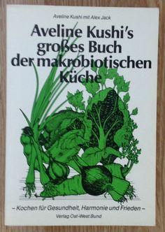 AVELINE KUSHI GROSSES BUCH DER MAKROBIOTISCHEN KÜCHE Aveline Kushi 1987   eBay