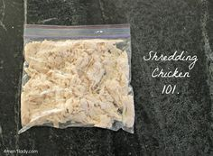 Shredding Chicken – Now once a month I slow cook 6-8 chicken breasts in the crock pot, shred them all up, put 'em in baggies, throw 'em in the freezer and grab a bag whenever a recipe calls for shredded chicken.  You won't believe how easy it is to shred and how moist your chicken turns out.  Here's my process: