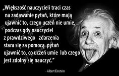 Większość nauczycieli traci czas... ,  #Edukacja Wtf Funny, Some Words, Albert Einstein, Motto, Good To Know, Quotations, Coaching, Thoughts, Humor