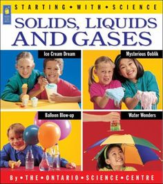 Solids, Liquids and Gases (Starting with Science) Ontario Science Centre 1550744011 9781550744019 Solids, Liquids and Gases has 13 experiments carefully chosen by the Ontario Science Centre. With minimal supervision, children can Primary Science, Science Curriculum, Physical Science, Science Classroom, Science For Kids, Earth Science, Science Activities, Science Nature, Science Experiments