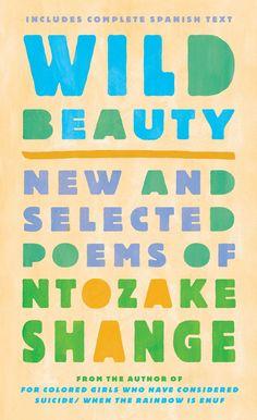 Wild Beauty: New and Selected Poems of Ntozake Shange (Ntozake Shange) / PS3569.H3324 W55 2017 / https://catalog.wrlc.org/cgi-bin/Pwebrecon.cgi?BBID=17993006