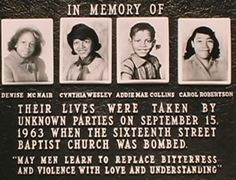 "Alabama:  Children who died in the 16th Street Baptist Church bombing in 1963.  For a great account to read with children, see ""The Watsons Go to Birmingham:  1963: by Christopher Paul Curtis.  Google Image Result for http://crossfitharlem.com/files/2012/02/4girls.jpg"