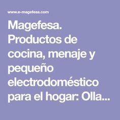 Magefesa. Productos de cocina, menaje y pequeño electrodoméstico para el hogar: Ollas a presión, baterías de cocina, batidoras, planchas, cafeteras.
