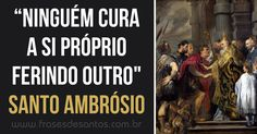 """Ninguém cura a si próprio ferindo outro."" Santo Ambrósio #SantoAmbrósio #cura"