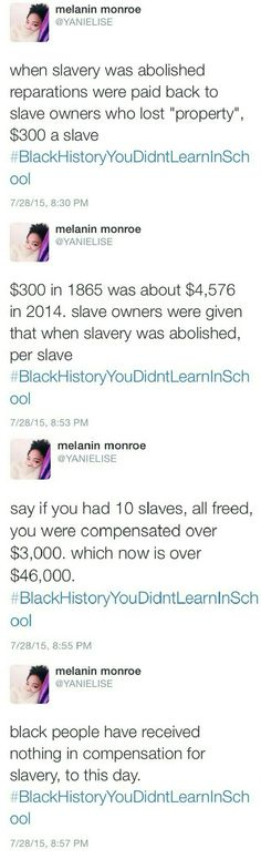Now I'm not saying that we should get compensation for slavery, but this shit is horrid.