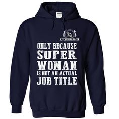 Kitchen Manager Only Because Super Woman Is Not An Actual Job Title T-Shirts, Hoodies