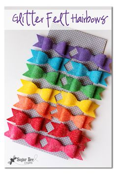 how to make a cute set of no sew hairbows , and I just love the rainbow look! - - Sugar Bee Crafts: Glitter Felt Hairbows