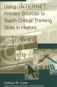 Using Internet Primary Sources to Teach Critical Thinking Skills in History - Kathleen W. Craver