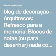 blog de decoração - Arquitrecos: Refresco para a memória: Blocos de notas (ou para desenhar) nada convencionais!