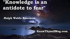 """""""Knowledge is an antidote to fear"""" -Ralph Waldo Emerson-"""