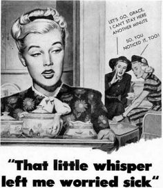 If you didn't use the right soap or deodorant, ads warned, your girlfriends would gossip about you behind your back.