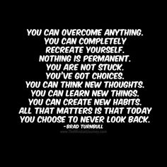 You can overcome anything - Brad Turnbull - The Mindset Journey Happy Quotes, Great Quotes, Me Quotes, Motivational Quotes, Funny Quotes, Inspirational Quotes, Qoutes, Encouragement Quotes, Wisdom Quotes