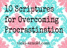 10 Scriptures for Overcoming Procrastination via @Vicki Smallwood Arnold blog