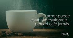 El amor puede estar sobrevalorado... pero el café jamás.