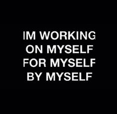 Motivation Quotes : working on myself. - Hall Of Quotes Now Quotes, Great Quotes, Quotes To Live By, Motivational Quotes, Life Quotes, Inspirational Quotes, All About Me Quotes, Hurt Quotes, The Words