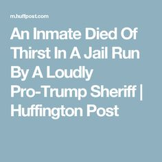 An Inmate Died Of Thirst In A Jail Run By A Loudly Pro-Trump Sheriff | Huffington Post