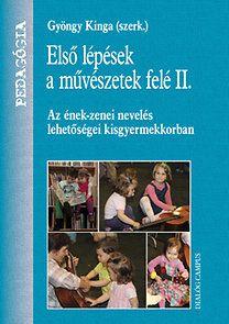 Gyöngy Kinga: Első lépések a művészetek felé II. - Az ének-zenei nevelés lehetőségei kisgyermekkorban